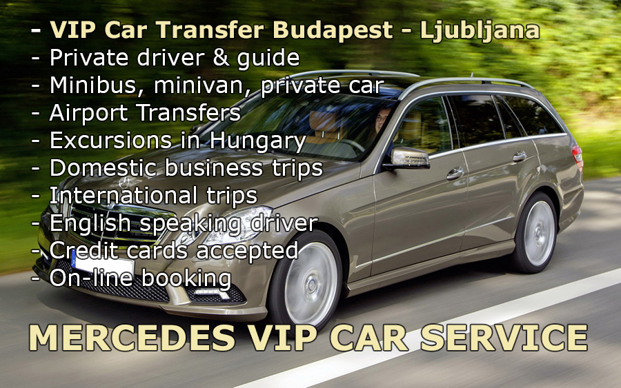 High quality on low price - private car transfer from Slovenia Ljubljana city or airport to Budapest vice versa. Taxi or minibus transport door to door, for fixed price.